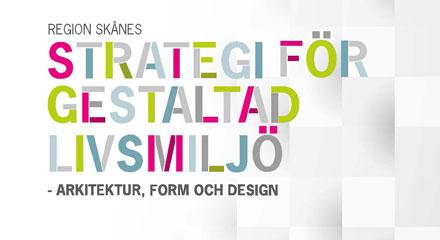 Region Skånes strategi för gestaltad livsmiljö handlar om hur arkitektur, form och design på olika sätt formar samhället och invånarens vardag.